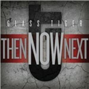 Then Now Next - CD Audio di Glass Tiger