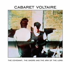 The Covenant, the Sword and the Arm of the Lord - CD Audio di Cabaret Voltaire