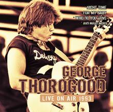 Live on Air 1993 - CD Audio di George Thorogood