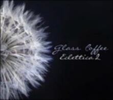 Glass Coffee. Eclettica 2 - CD Audio