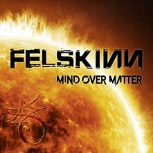 Mind Over Matter - CD Audio di Felskinn