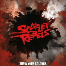 Show Your Colours - CD Audio di Scarlet Rebels