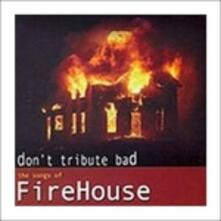 Don't Tribute Bad. The Songs of Firehouse - CD Audio
