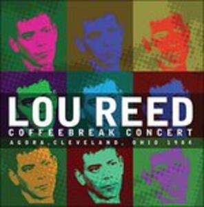 Coffeebreak Concert. Agora Cleveland Ohio 1984 - CD Audio di Lou Reed