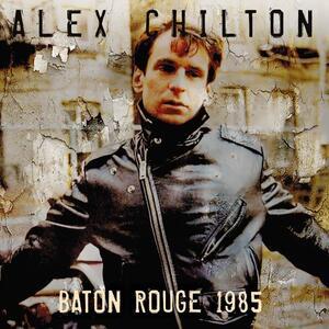Baton Rougue 1985 - CD Audio di Alex Chilton