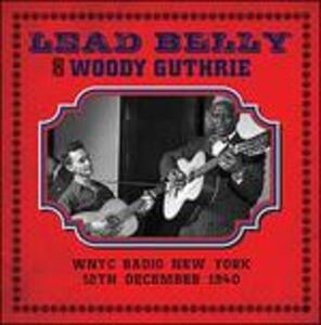 WNYC Radio, New York 12 December 1940 - CD Audio di Woody Guthrie,Leadbelly