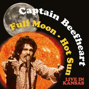 Full Moon. Hot Sun Live In Kansas - CD Audio di Captain Beefheart