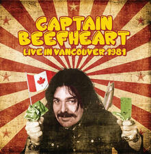 Live in Vancouver 1981 - CD Audio di Captain Beefheart