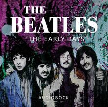 The Early Days (Audiolibro) - CD Audio di Beatles