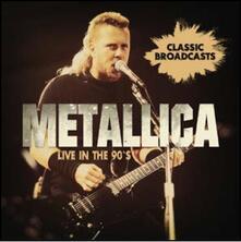 Live in the 90's - CD Audio di Metallica