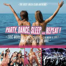 Party, Dance, Sleep... Repeat. The Best Ibiza Club Anthems - CD Audio