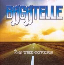 Under the Covers - CD Audio di Bagatelle