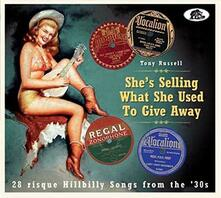 She's Selling What She Used to Give Away. 28 Risque Hillibilly Songs from the 30s - CD Audio