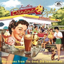 Another Banana Split, Please! No.2 More Gems from the Good Old Summertime - CD Audio