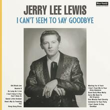 I Can't Seem to Say Goodbye - Vinile LP di Jerry Lee Lewis