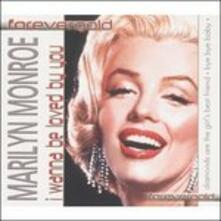 I Wanna Be Loved By You - CD Audio di Marilyn Monroe
