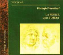 Dialoghi Venetiani - CD Audio di La Fenice,Jean Tubery