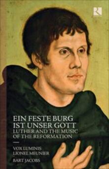 Ein Feste Burg ist Unser Gott. Lutero e la musica della riforma - CD Audio di Vox Luminis,Lionel Meunier