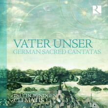 Vater Unser. Cantate sacre tedesche - CD Audio di Clematis,Paulin Bündgen
