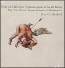 Quatuor pour la fin du temps / Mourning at the Murder of a Banyan Tree - CD Audio di Olivier Messiaen,Kee-Yong Chong