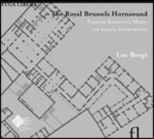 The Royal Brussels Hornsound. Musica romantica fiamminga su strumenti d'epoca - CD Audio di Luc Bergé,Jean Billiet