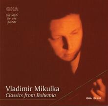 Classics from Bohemia - CD Audio di Vladimir Mikulka