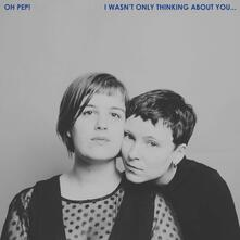 I Wasn't Only Thinking About You - CD Audio di Oh Pep!