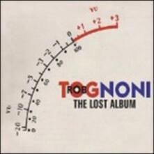 The Lost Album - CD Audio di Rob Tognoni