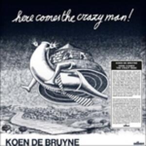 Here Comes the Crazy Man - Vinile LP di Koen De Bruyne