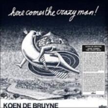 Here Comes the Crazy Man - CD Audio di Koen De Bruyne