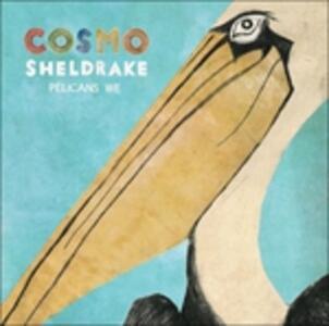 Pelicans We - Vinile 7'' di Cosmo Sheldrake