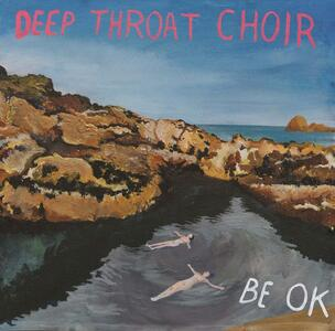 Deep Throat Choir - Be ok - Vinile LP