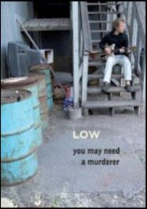 Low. You May Need A Murderer - DVD
