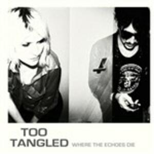Where The Echoes Die - Vinile LP di Too Tangled