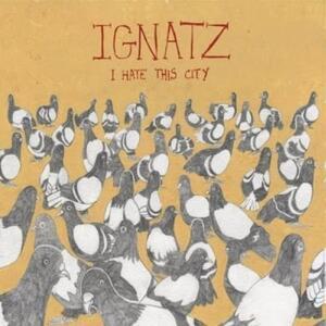 I Hate This City - Vinile LP di Ignatz
