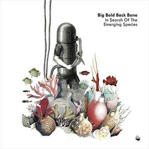 In Search of the Emerging Species - Vinile LP di Big Bold Back Bone