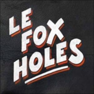 Le Fox Holes - Le Fox Holes - Vinile 7''