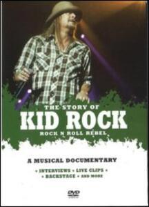 Kid Rock. The Story of. Rock n Roll Rebel - DVD