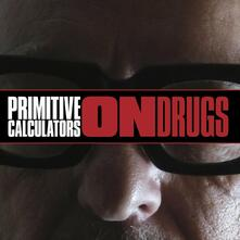 On Drugs - Vinile LP di Primitive Calculators