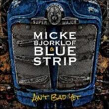 Ain't Bad Yet - Vinile LP di Blue Strip,Micke Björklöf