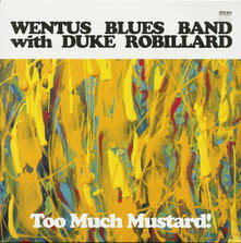 Too Much Mustard! - Vinile LP di Wentus Blues Band