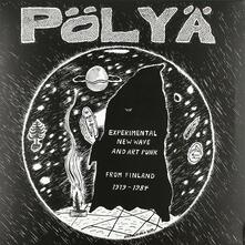 Pölya. Experimental New Wave and Art Punk from Finland 1979-1984 - Vinile LP