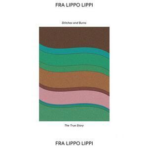 Fra Lippo Lippi - Stitches & Burns - Vinile 7''