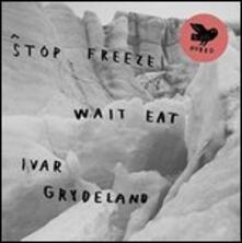 Stop Freeze Wait Eat - Vinile LP di Ivar Grydeland