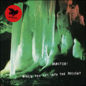 When You Cut Into the Present - Vinile LP di Moster