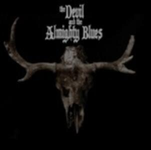The Devil and the Almighty Blues - Vinile LP di Devil and the Almighty Blues