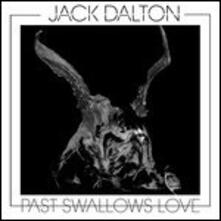 Past Swallows Love - Vinile LP di Jack Dalton