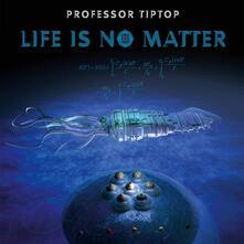 Life Is No Matter - Vinile LP di Professor Tip Top