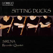 Sitting Ducks - CD Audio di Sirena Recorder Quartet