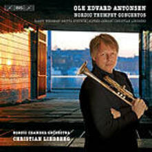 Nordic Trumpet Concertos - CD Audio di Ole Edvard Antonsen,Christian Lindberg,Nordic Chamber Orchestra